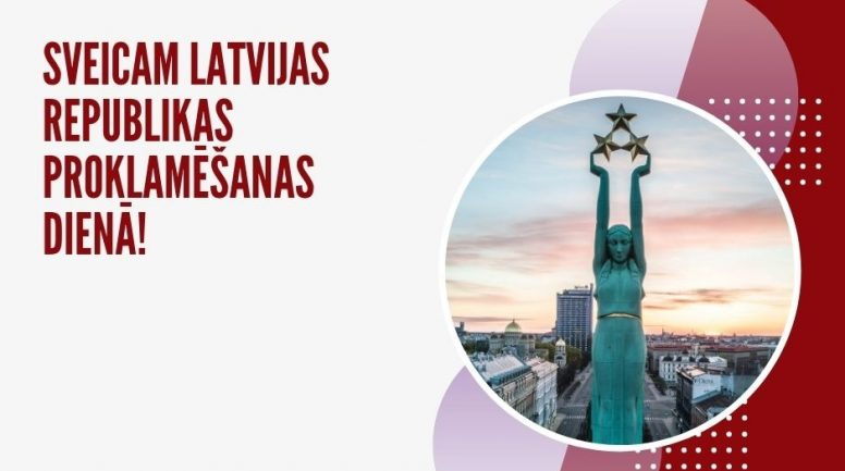Sveicam Jūs Latvijas Republikas proklamēšanas 102.gadadienā!